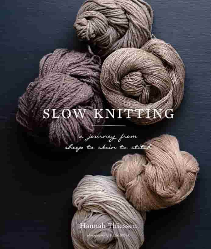 Slow Knitting by Hannah Thiessen A Journey from Sheep to Skein to Stitch A beautiful book for those wanting to add to their Knitting Library Please share. Join now for creative craft inspiration. The best in craft delivered to your inbox every Monday - CraftyLikeGranny.com #knitting #knit #knittingbook
