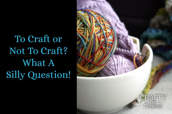 To Craft or Not to Craft? What a silly question!!I love this quote, it makes me smile :) Crafting is such a big part of many people's lives and it provides such joy. I love being part of a creative community where people share their ideas.It will be definitely a 'To Craft' answer for me! How about you? Please share and make Mondays fun, get our craft inspiration delivered to your inbox - CraftyLikeGranny.com #knitting_inspiration #Knittingpatternsfree #crochet #craft #sewing