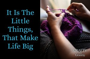 It is the little things that make life big, sometimes we need to celebrate this more. Yes it can be frustrating when a craft project is just waiting to get finished! However, even a little progress is one step closer to completion. Our inspiration this week is focusing on craft that makes our lives big :) Please share. Join now for creative craft inspiration. The best in craft delivered to your inbox every Monday - CraftyLikeGranny.com #craft #DIY #knitting_inspiration #crochet