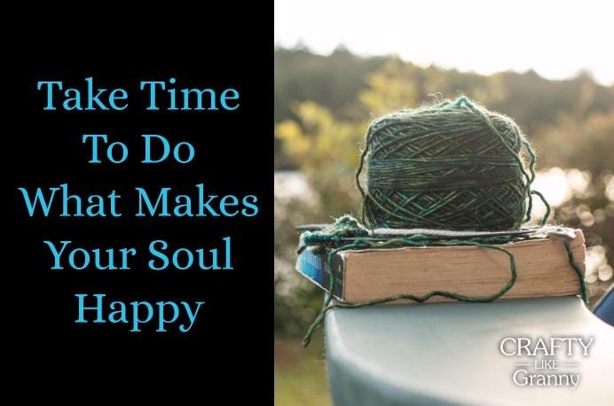 Take Time To Do What Makes Your Soul Happy is something that as crafters, we can completely relate to :) There needs to be joy in life. Crafting brings us that joy and makes our soul happy! Here's our roundup of some crafting joy for this week. Take a look... Make Mondays fun, get our craft inspiration delivered to your inbox - CraftyLikeGranny.com #knitting #crocheting #sewing #embroidery