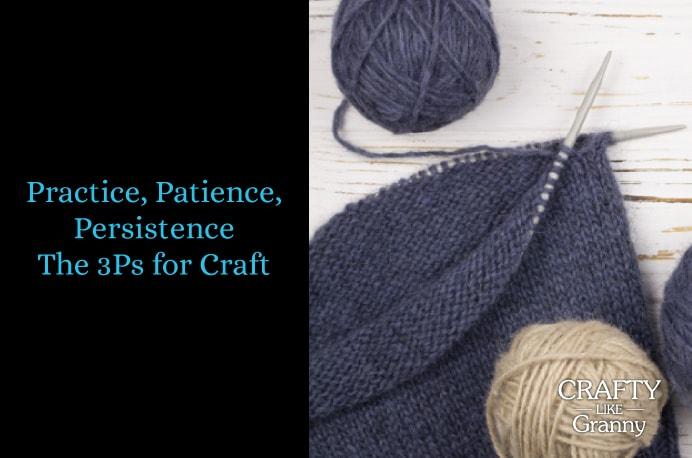 Practice, Patience, Persistence ~ The 3Ps for Craft. Practice helps us to further develop our chosen craft skills. Patience gives us the opportunity to slow down and take your time working on our craft. Persistence means that no matter how long it takes you will finish a project. Please share. You will always look forward to Mondays, with our craft inspiration roundups -CraftyLikeGranny.com #knitting #crocheting #sewing #DIY