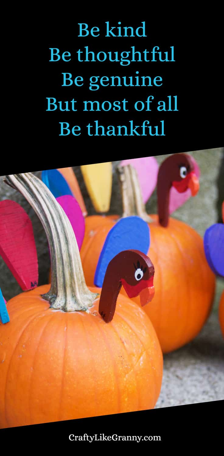 Thanksgiving Crafts Pin Be Kind Be Thoughtful Be Genuine But Most Of All Be Thankful. Please share. Join now for creative craft inspiration. The best in craft delivered to your inbox every Monday - CraftyLikeGranny.com