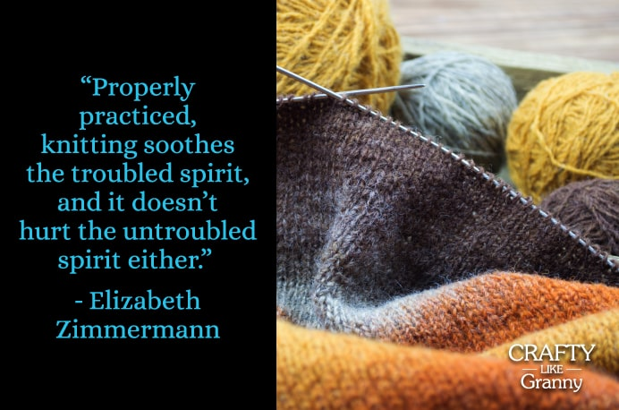 "Relaxation and knitting. This quote, sums it up beautifully… ""Properly practiced, knitting soothes the troubled spirit, and it doesn't hurt the untroubled spirit either."" - Elizabeth Zimmermann. Whenever life starts to feel overwhelming, taking time out for some craft may just help. Please share and make Mondays fun, get our craft inspiration delivered to your inbox - CraftyLikeGranny.com #pineconecraft #knitting #crochet #diy"