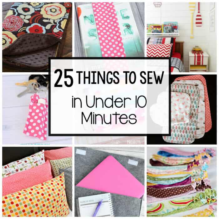 25 Things to Sew in Under 10 Minutes by Crazy Little Projects